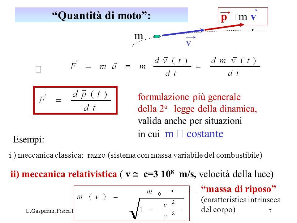 Quantità di moto : p º m v m v Þ formulazione più generale