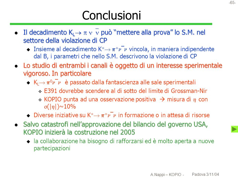 Conclusioni Il decadimento KL  può mettere alla prova lo S.M. nel settore della violazione di CP.
