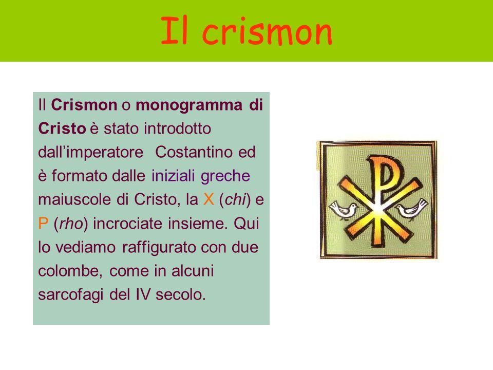Il crismon Il Crismon o monogramma di Cristo è stato introdotto