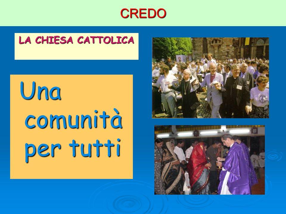 CREDO LA CHIESA CATTOLICA Una comunità per tutti