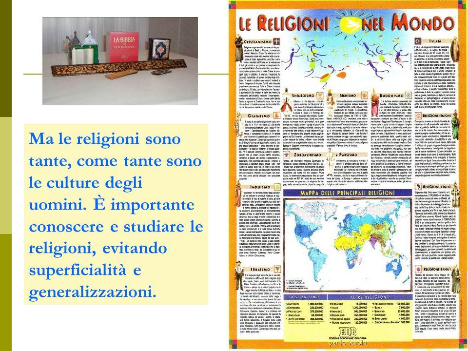 Ma le religioni sono tante, come tante sono le culture degli uomini