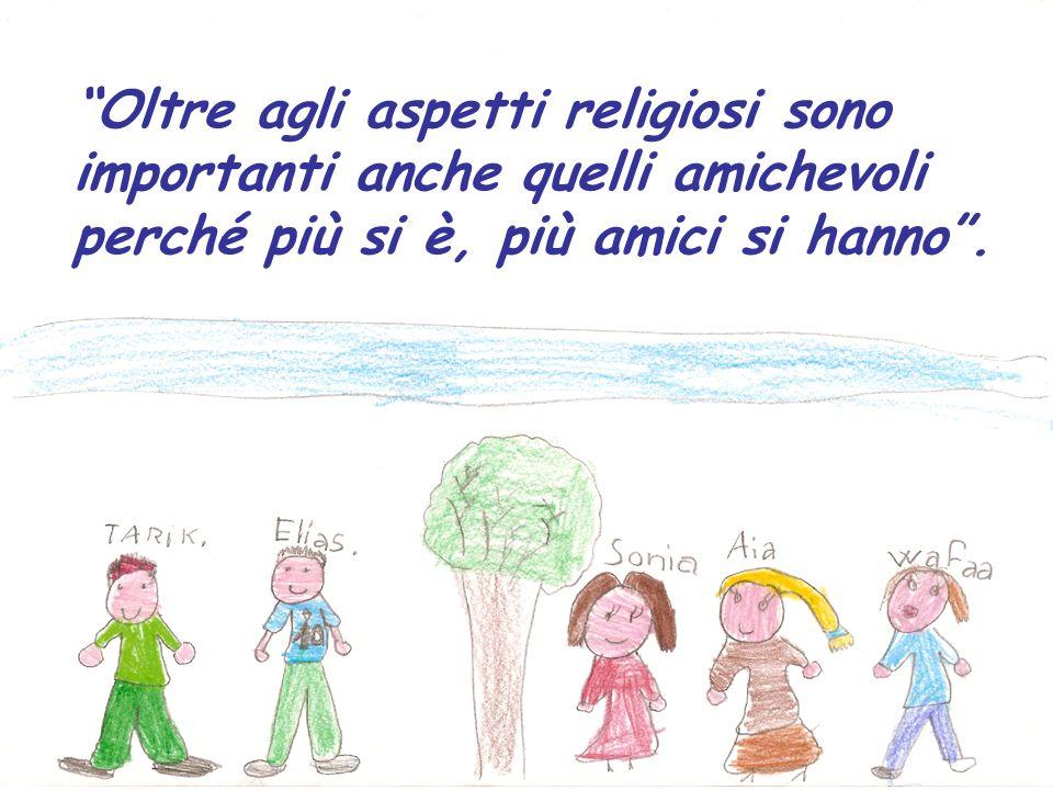 Oltre agli aspetti religiosi sono importanti anche quelli amichevoli perché più si è, più amici si hanno .