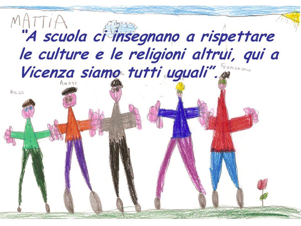 A scuola ci insegnano a rispettare le culture e le religioni altrui, qui a Vicenza siamo tutti uguali .