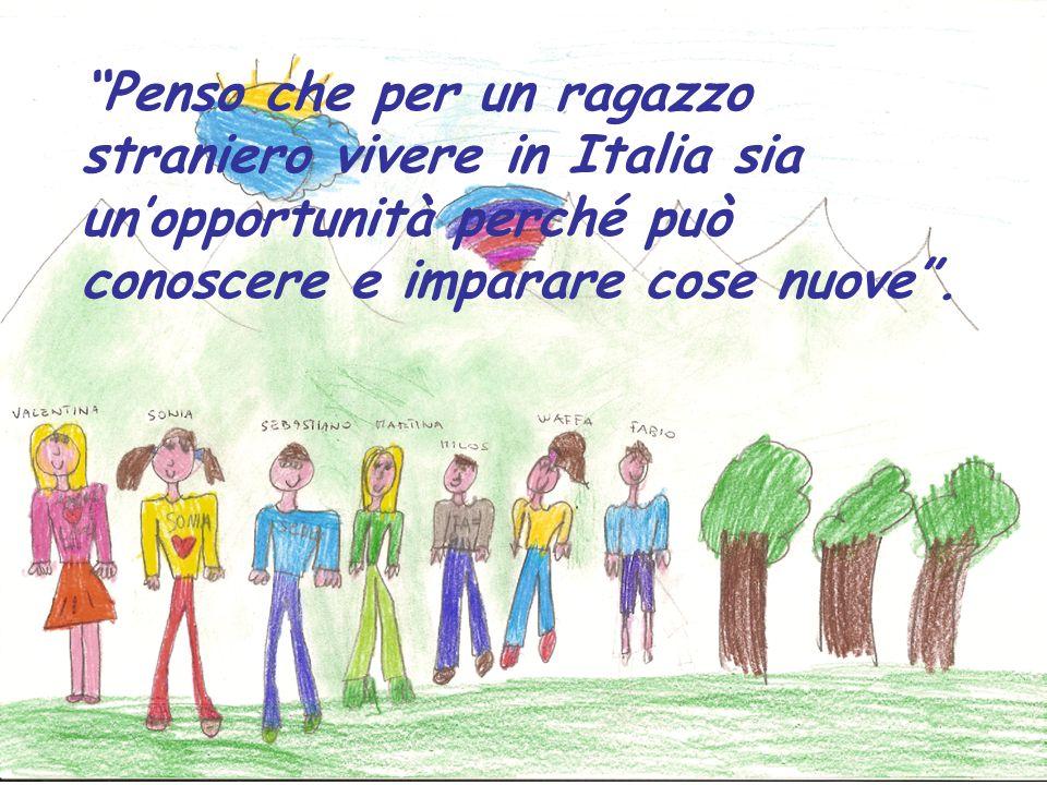 Penso che per un ragazzo straniero vivere in Italia sia un'opportunità perché può conoscere e imparare cose nuove .