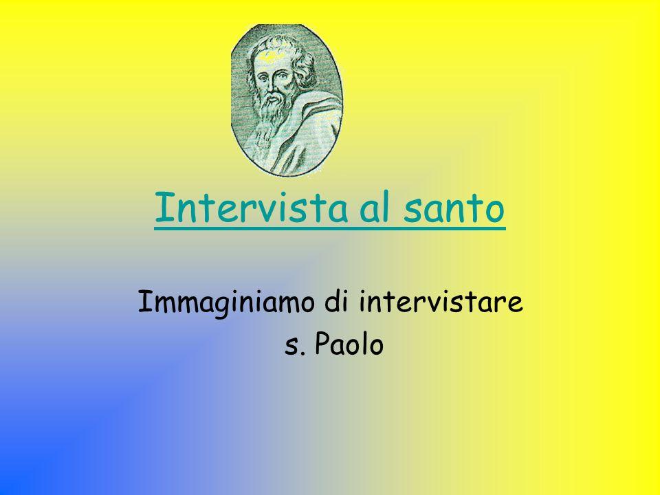 Immaginiamo di intervistare s. Paolo