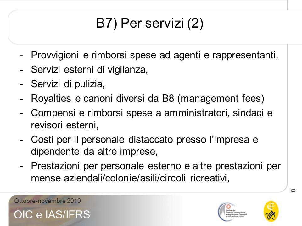 B7) Per servizi (2) Provvigioni e rimborsi spese ad agenti e rappresentanti, Servizi esterni di vigilanza,