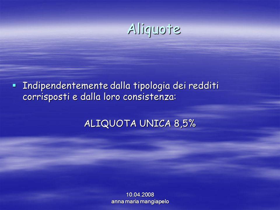 Aliquote Indipendentemente dalla tipologia dei redditi corrisposti e dalla loro consistenza: ALIQUOTA UNICA 8,5%