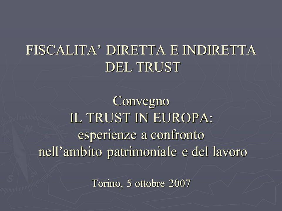 FISCALITA' DIRETTA E INDIRETTA DEL TRUST Convegno IL TRUST IN EUROPA: esperienze a confronto nell'ambito patrimoniale e del lavoro Torino, 5 ottobre 2007