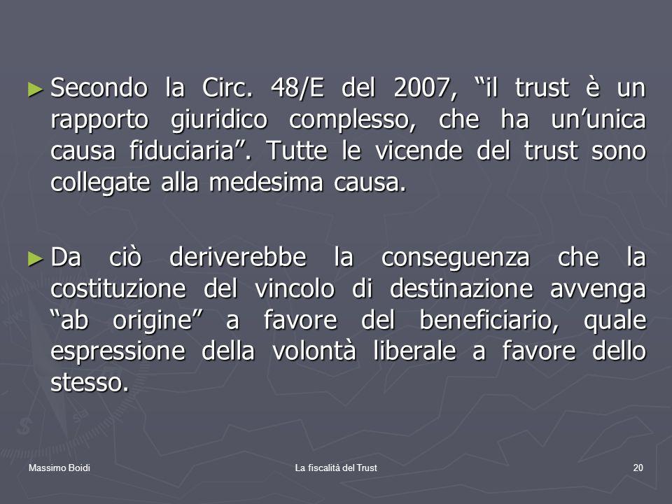 Secondo la Circ. 48/E del 2007, il trust è un rapporto giuridico complesso, che ha un'unica causa fiduciaria . Tutte le vicende del trust sono collegate alla medesima causa.