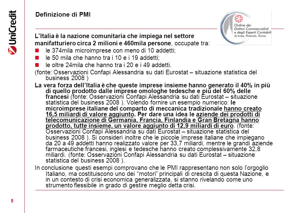 Definizione di PMI L'Italia è la nazione comunitaria che impiega nel settore. manifatturiero circa 2 milioni e 460mila persone, occupate tra: