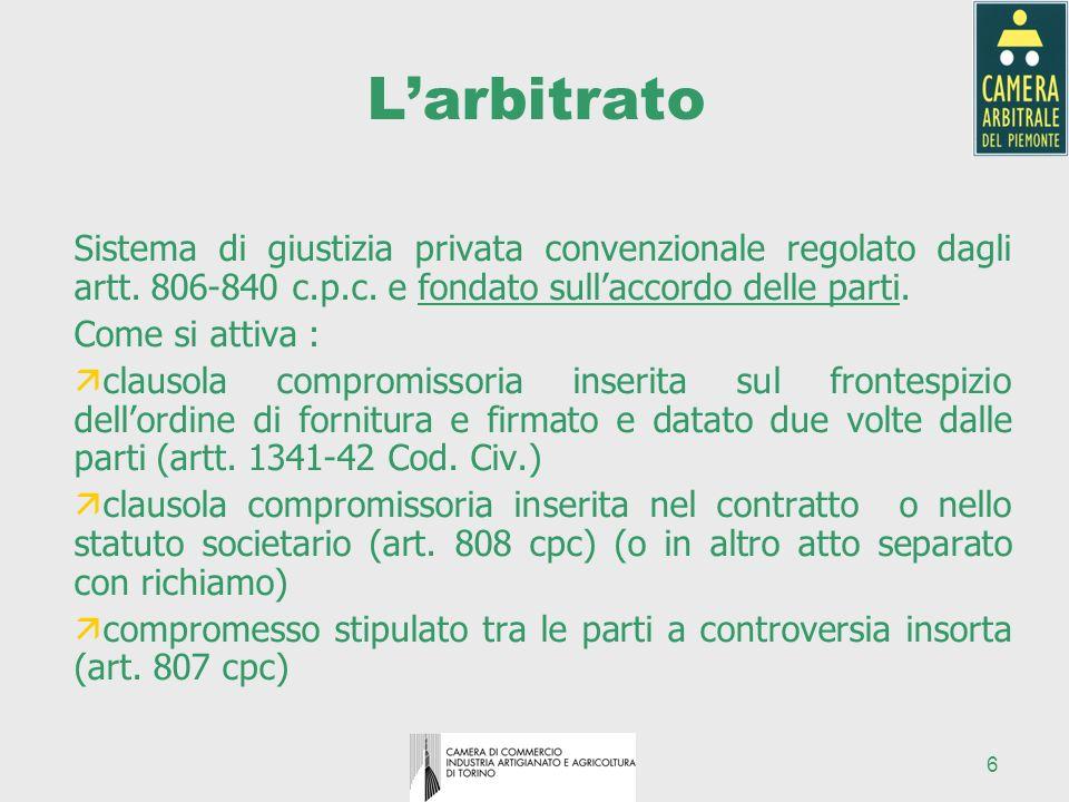 L'arbitrato Sistema di giustizia privata convenzionale regolato dagli artt. 806-840 c.p.c. e fondato sull'accordo delle parti.