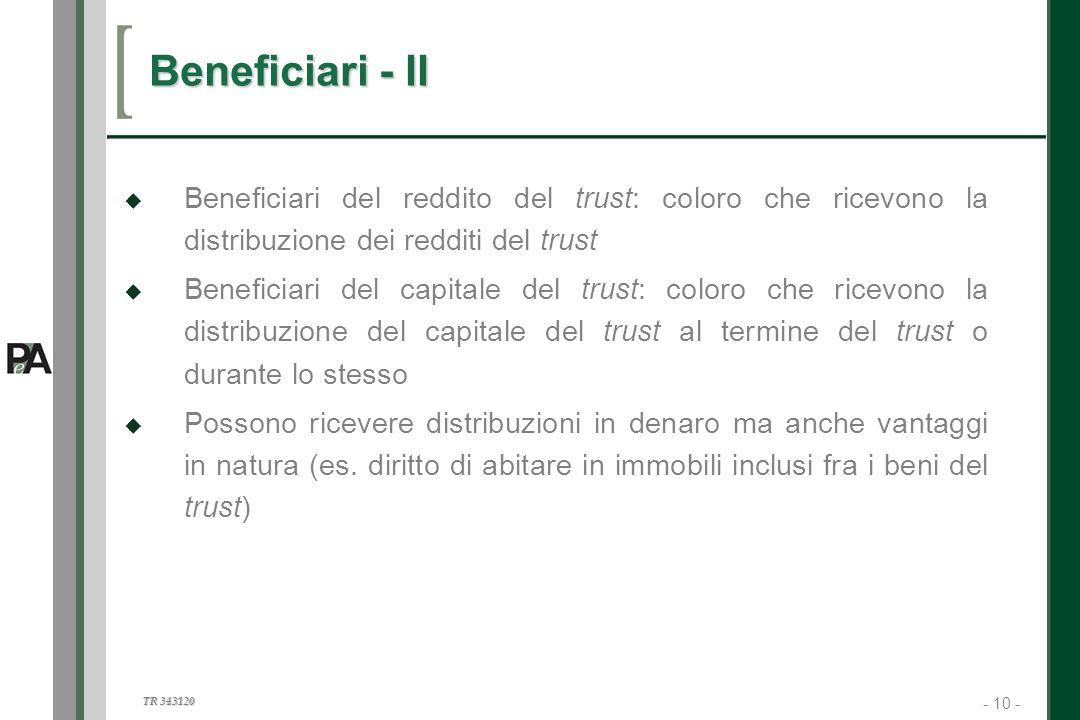 Beneficiari - II Beneficiari del reddito del trust: coloro che ricevono la distribuzione dei redditi del trust.