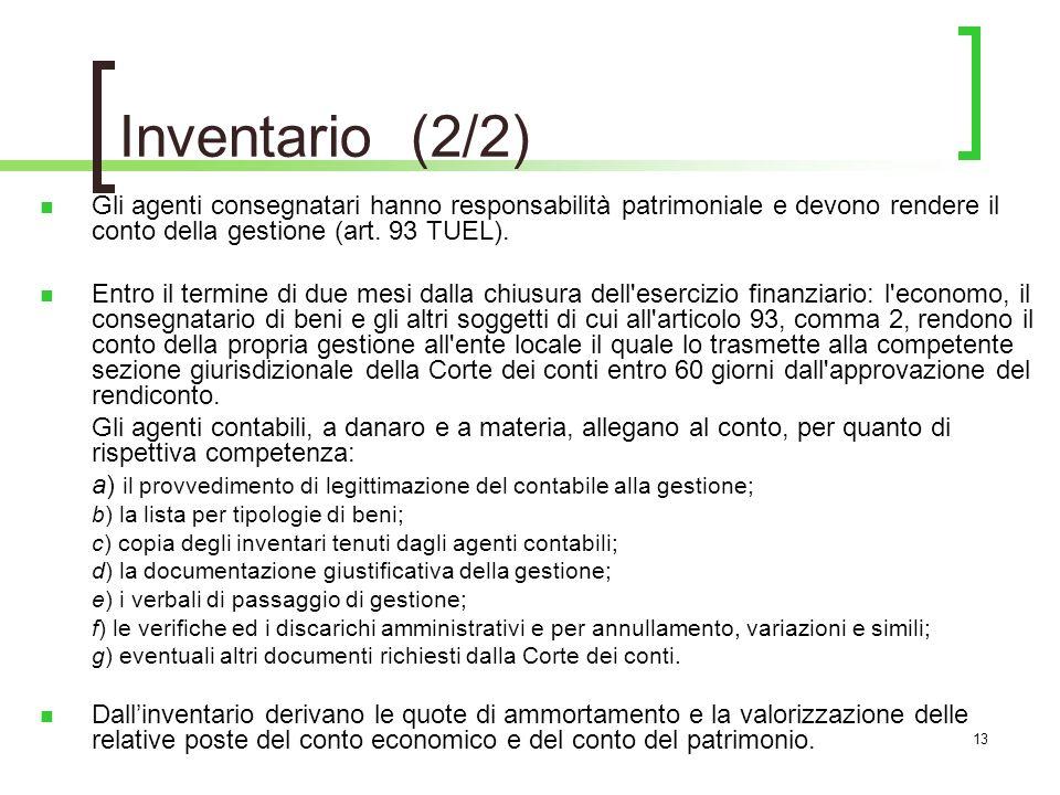 Inventario (2/2) Gli agenti consegnatari hanno responsabilità patrimoniale e devono rendere il conto della gestione (art. 93 TUEL).
