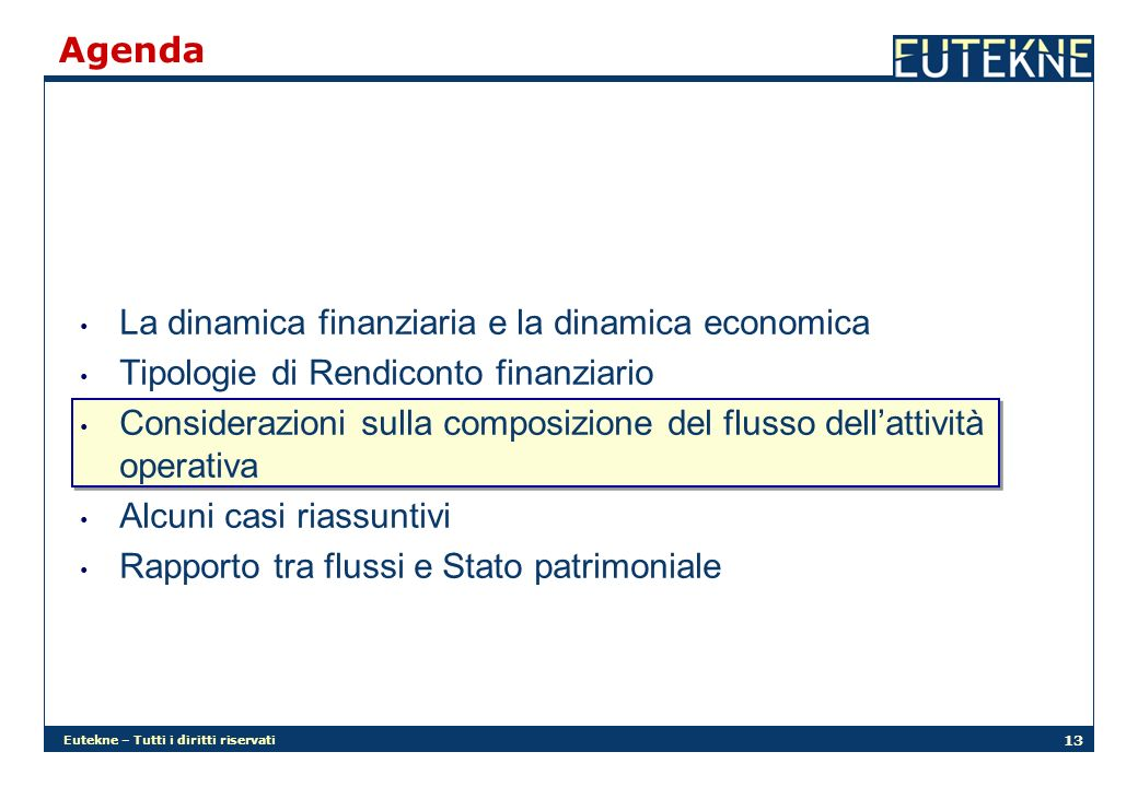 Agenda La dinamica finanziaria e la dinamica economica. Tipologie di Rendiconto finanziario.