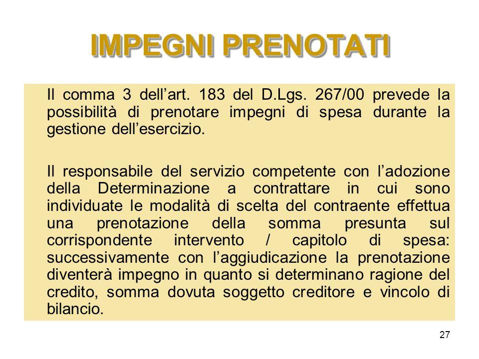 IMPEGNI PRENOTATI Il comma 3 dell'art. 183 del D.Lgs. 267/00 prevede la possibilità di prenotare impegni di spesa durante la gestione dell'esercizio.