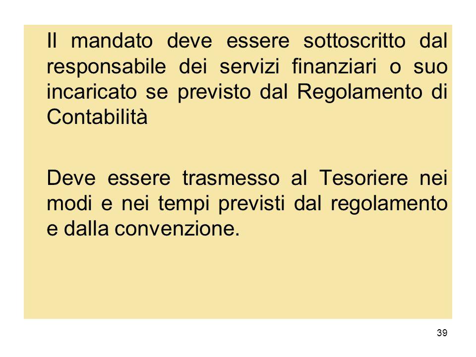 Il mandato deve essere sottoscritto dal responsabile dei servizi finanziari o suo incaricato se previsto dal Regolamento di Contabilità