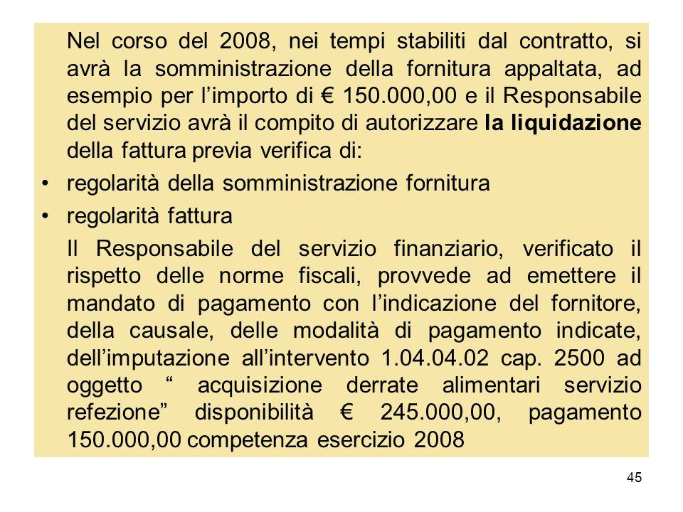 Nel corso del 2008, nei tempi stabiliti dal contratto, si avrà la somministrazione della fornitura appaltata, ad esempio per l'importo di € 150.000,00 e il Responsabile del servizio avrà il compito di autorizzare la liquidazione della fattura previa verifica di: