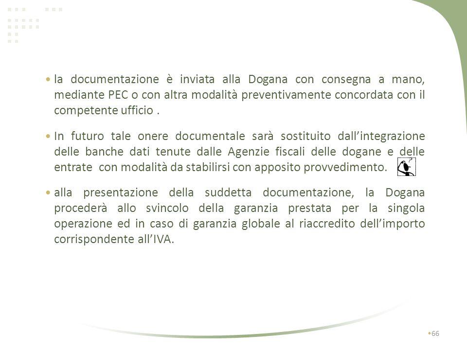 la documentazione è inviata alla Dogana con consegna a mano, mediante PEC o con altra modalità preventivamente concordata con il competente ufficio .