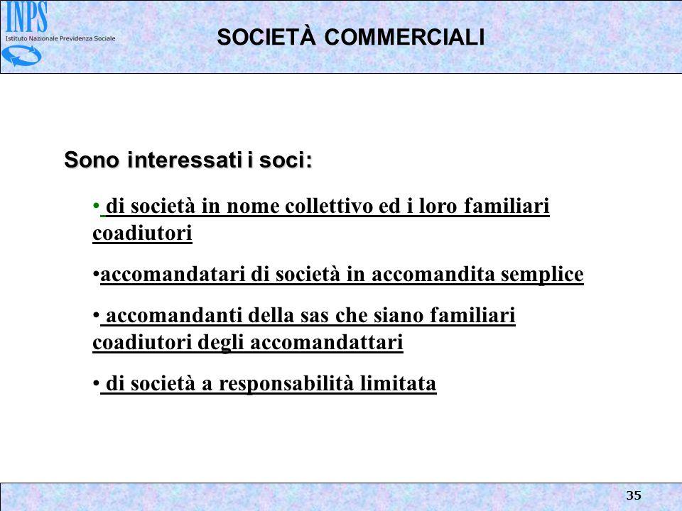 SOCIETÀ COMMERCIALI Sono interessati i soci: di società in nome collettivo ed i loro familiari coadiutori.
