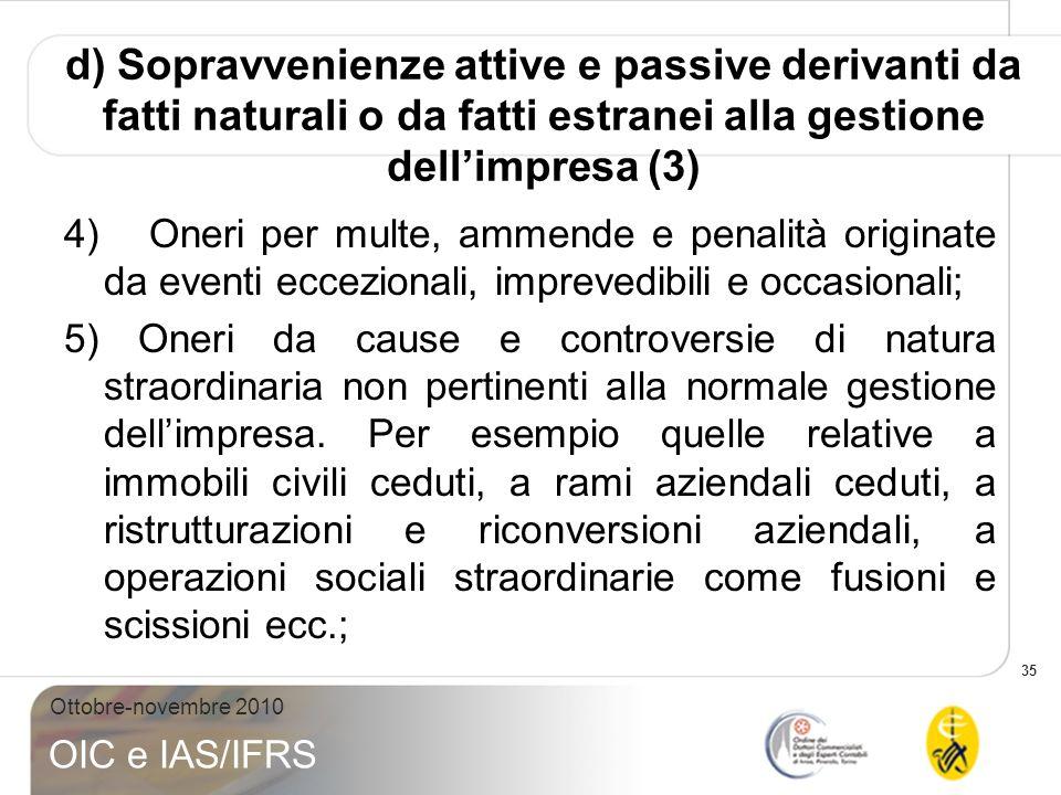 d) Sopravvenienze attive e passive derivanti da fatti naturali o da fatti estranei alla gestione dell'impresa (3)