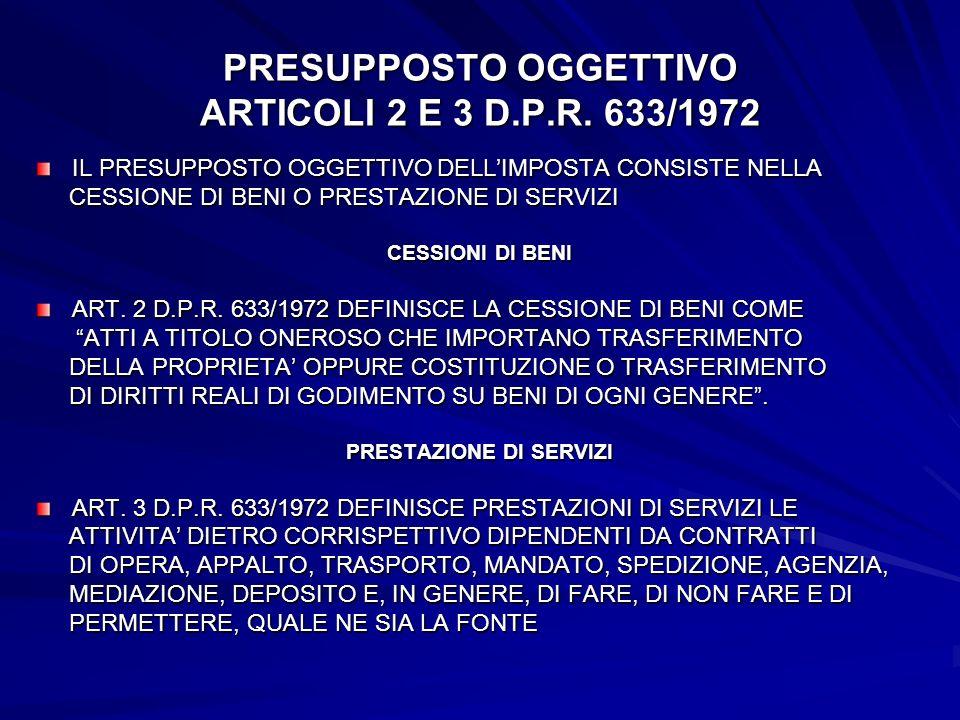 PRESUPPOSTO OGGETTIVO ARTICOLI 2 E 3 D.P.R. 633/1972