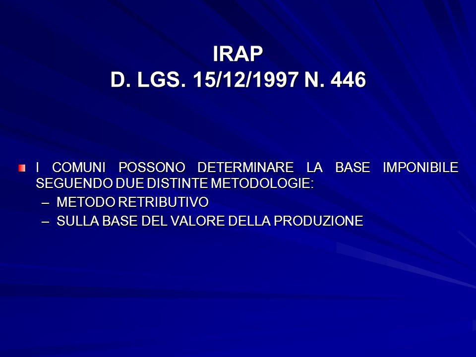 IRAP D. LGS. 15/12/1997 N. 446 I COMUNI POSSONO DETERMINARE LA BASE IMPONIBILE SEGUENDO DUE DISTINTE METODOLOGIE: