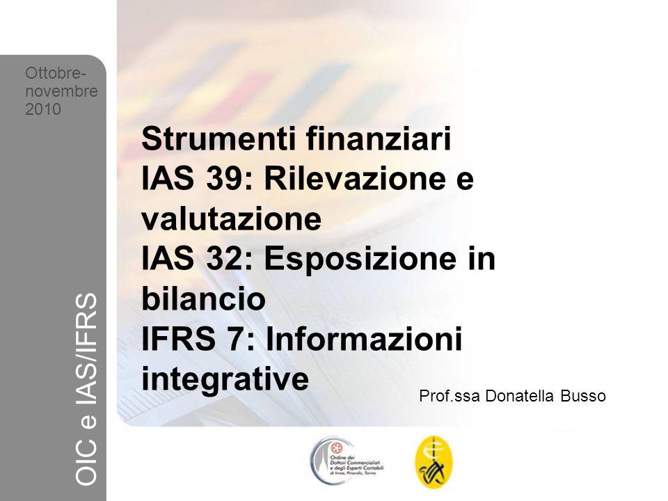 IAS 39: Rilevazione e valutazione IAS 32: Esposizione in bilancio