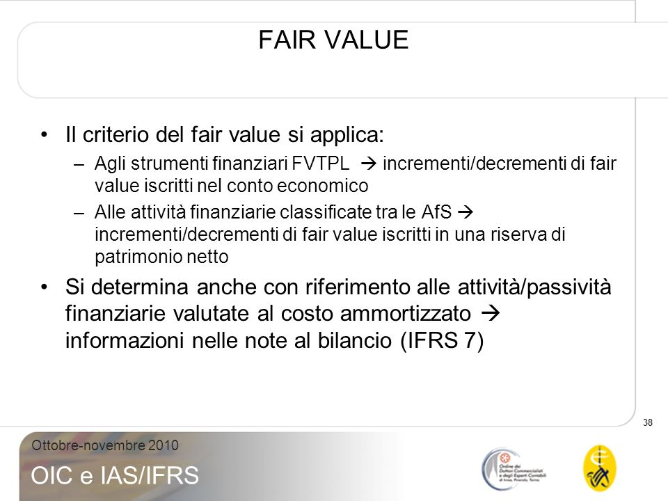 FAIR VALUE Il criterio del fair value si applica: