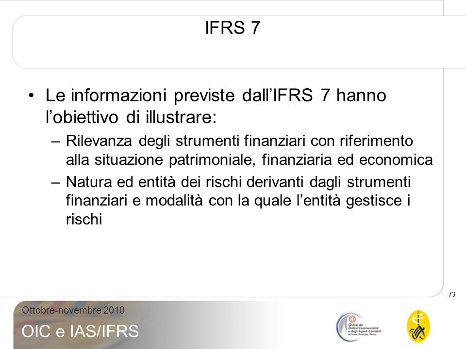 Le informazioni previste dall'IFRS 7 hanno l'obiettivo di illustrare: