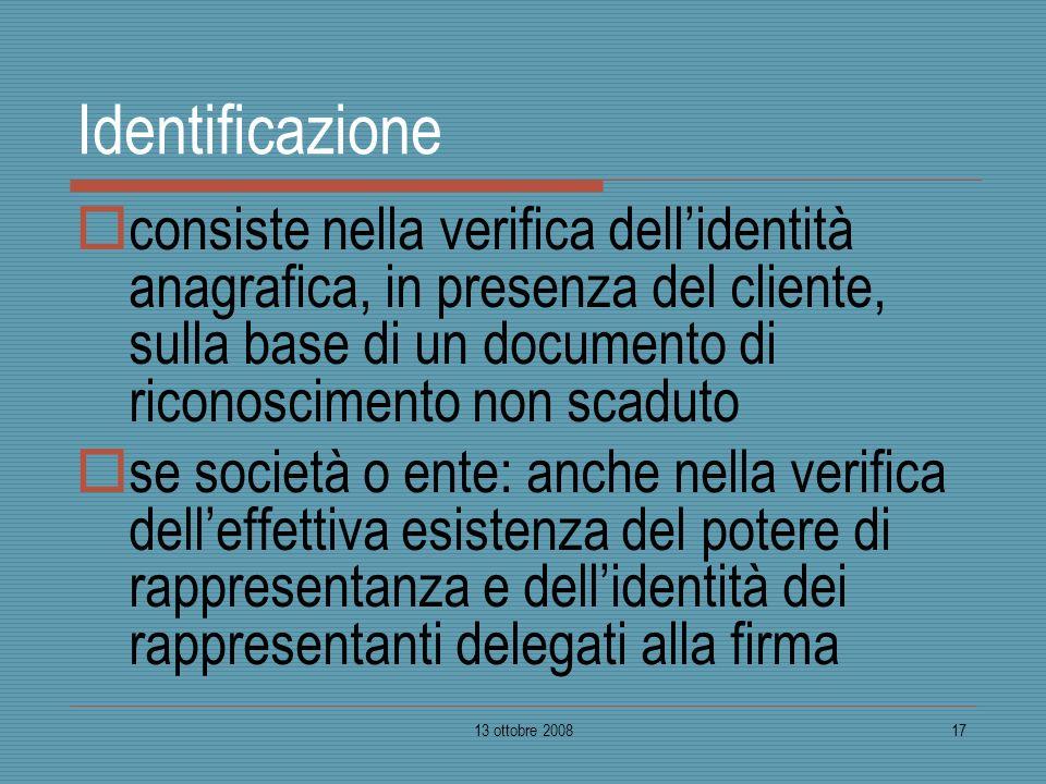 Identificazione consiste nella verifica dell'identità anagrafica, in presenza del cliente, sulla base di un documento di riconoscimento non scaduto.