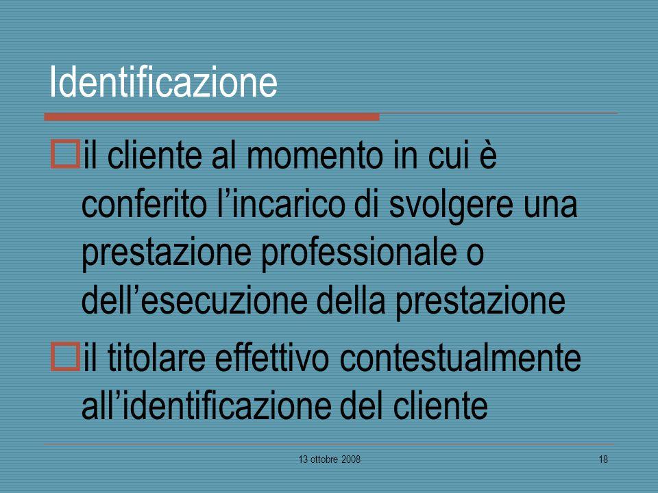 Identificazione il cliente al momento in cui è conferito l'incarico di svolgere una prestazione professionale o dell'esecuzione della prestazione.