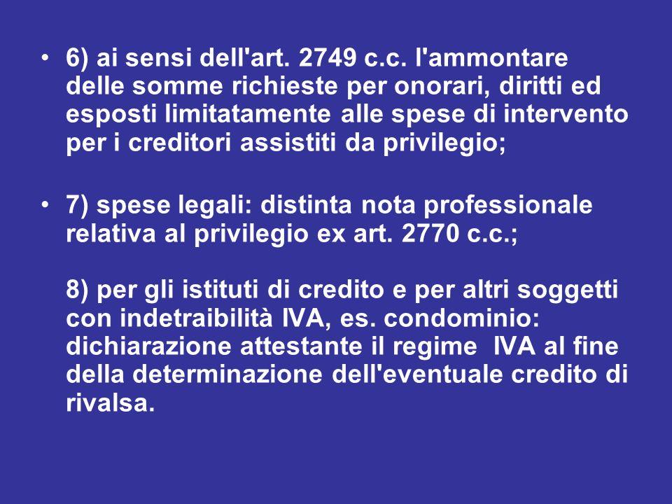 6) ai sensi dell art. 2749 c.c. l ammontare delle somme richieste per onorari, diritti ed esposti limitatamente alle spese di intervento per i creditori assistiti da privilegio;