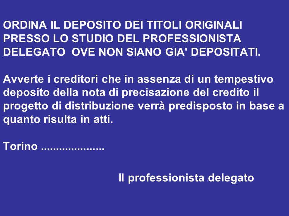 ORDINA IL DEPOSITO DEI TITOLI ORIGINALI PRESSO LO STUDIO DEL PROFESSIONISTA DELEGATO OVE NON SIANO GIA DEPOSITATI.