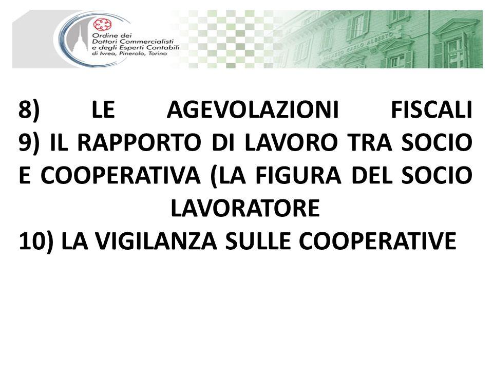 8) LE AGEVOLAZIONI FISCALI 9) IL RAPPORTO DI LAVORO TRA SOCIO E COOPERATIVA (LA FIGURA DEL SOCIO LAVORATORE 10) LA VIGILANZA SULLE COOPERATIVE