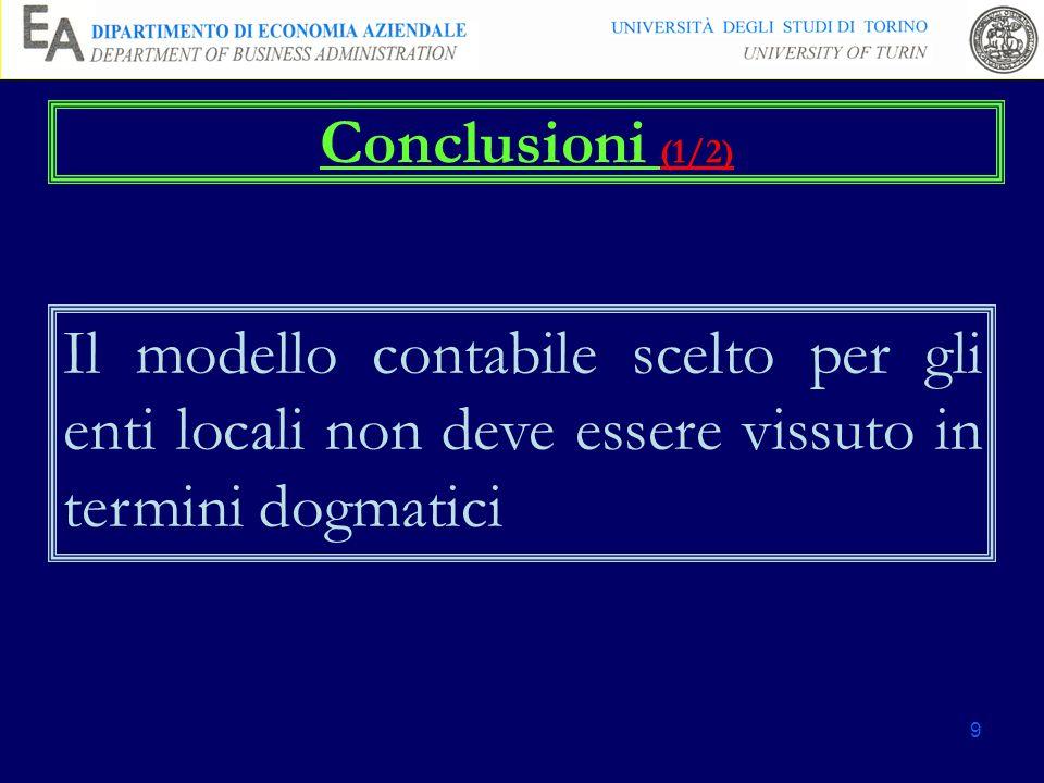 Conclusioni (1/2) Il modello contabile scelto per gli enti locali non deve essere vissuto in termini dogmatici.