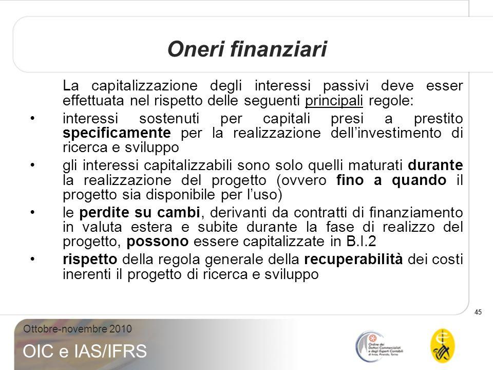 Oneri finanziari La capitalizzazione degli interessi passivi deve esser effettuata nel rispetto delle seguenti principali regole: