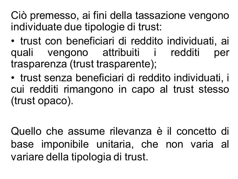 Ciò premesso, ai fini della tassazione vengono individuate due tipologie di trust: