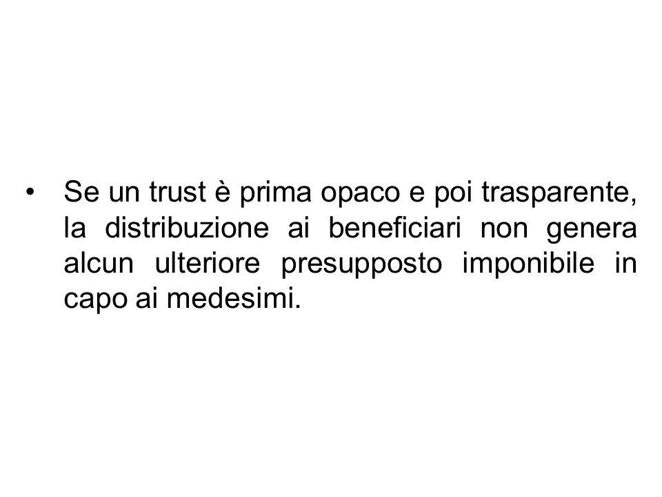 Se un trust è prima opaco e poi trasparente, la distribuzione ai beneficiari non genera alcun ulteriore presupposto imponibile in capo ai medesimi.