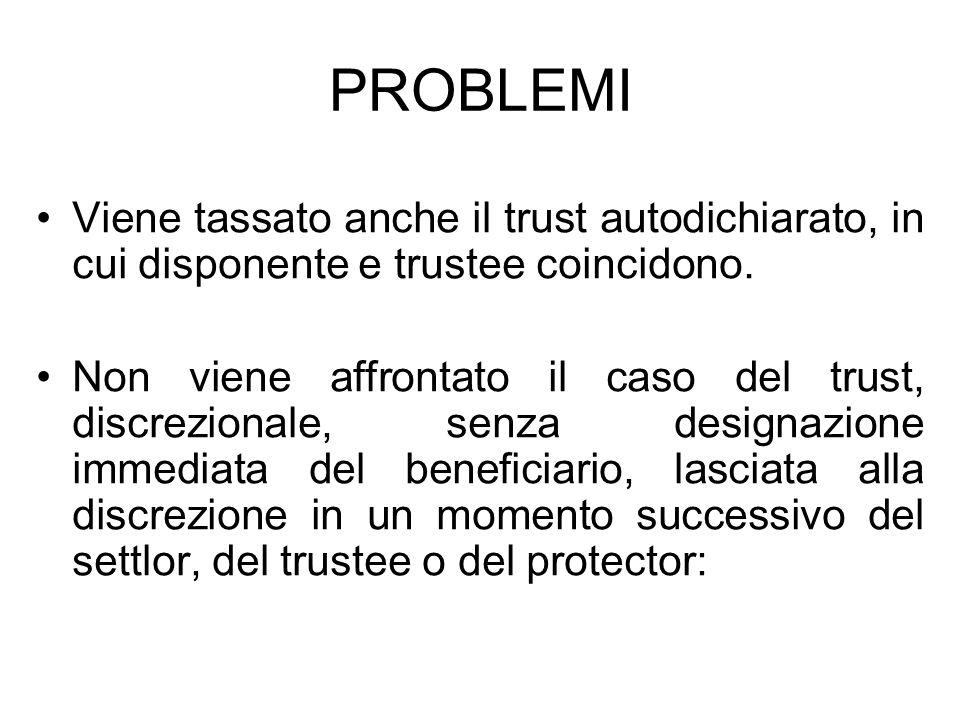 PROBLEMI Viene tassato anche il trust autodichiarato, in cui disponente e trustee coincidono.