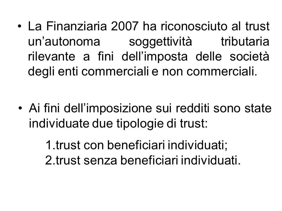 La Finanziaria 2007 ha riconosciuto al trust un'autonoma soggettività tributaria rilevante a fini dell'imposta delle società degli enti commerciali e non commerciali.