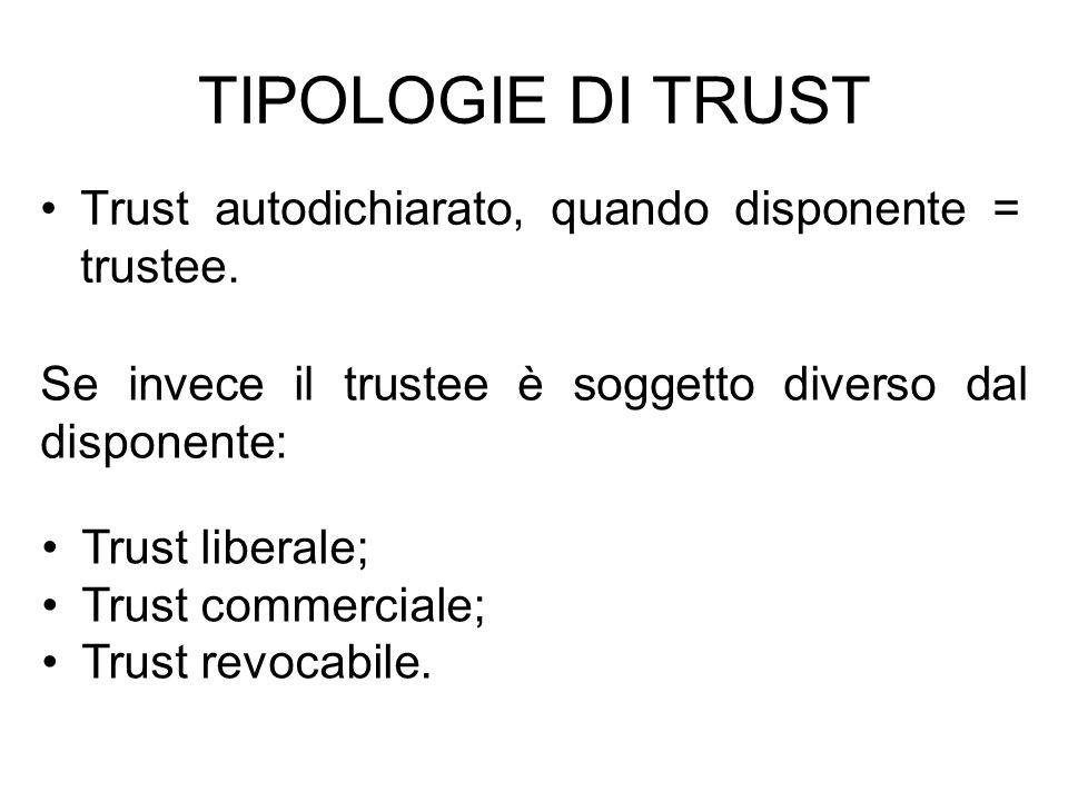 TIPOLOGIE DI TRUST Trust autodichiarato, quando disponente = trustee.