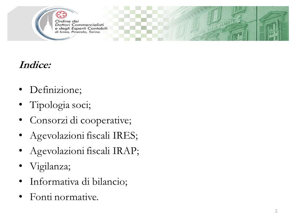 Indice: Definizione; Tipologia soci; Consorzi di cooperative; Agevolazioni fiscali IRES; Agevolazioni fiscali IRAP;