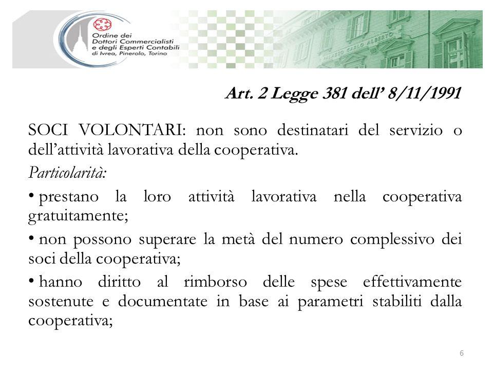 Art. 2 Legge 381 dell' 8/11/1991 SOCI VOLONTARI: non sono destinatari del servizio o dell'attività lavorativa della cooperativa.