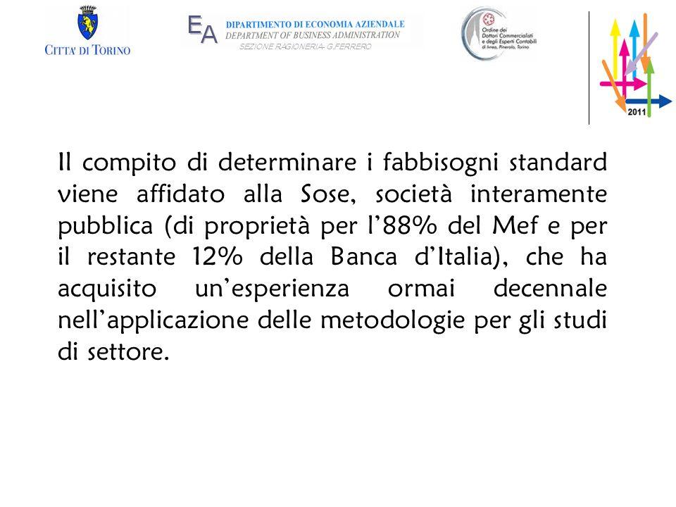 Il compito di determinare i fabbisogni standard viene affidato alla Sose, società interamente pubblica (di proprietà per l'88% del Mef e per il restante 12% della Banca d'Italia), che ha acquisito un'esperienza ormai decennale nell'applicazione delle metodologie per gli studi di settore.