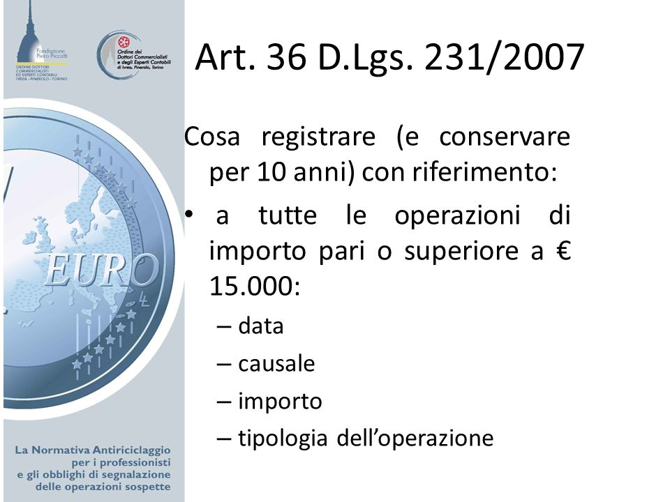 Art. 36 D.Lgs. 231/2007Cosa registrare (e conservare per 10 anni) con riferimento: a tutte le operazioni di importo pari o superiore a € 15.000: