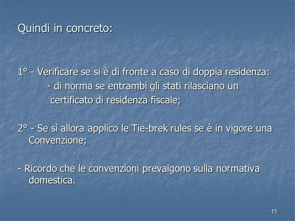 Quindi in concreto: 1° - Verificare se si è di fronte a caso di doppia residenza: - di norma se entrambi gli stati rilasciano un.