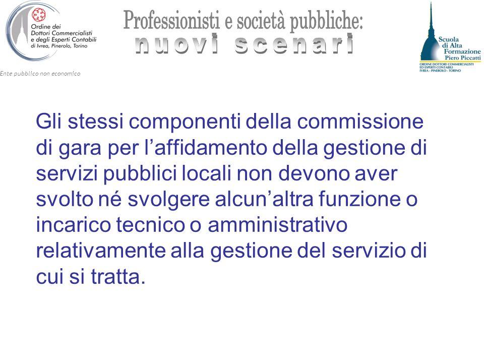Gli stessi componenti della commissione di gara per l'affidamento della gestione di servizi pubblici locali non devono aver svolto né svolgere alcun'altra funzione o incarico tecnico o amministrativo relativamente alla gestione del servizio di cui si tratta.