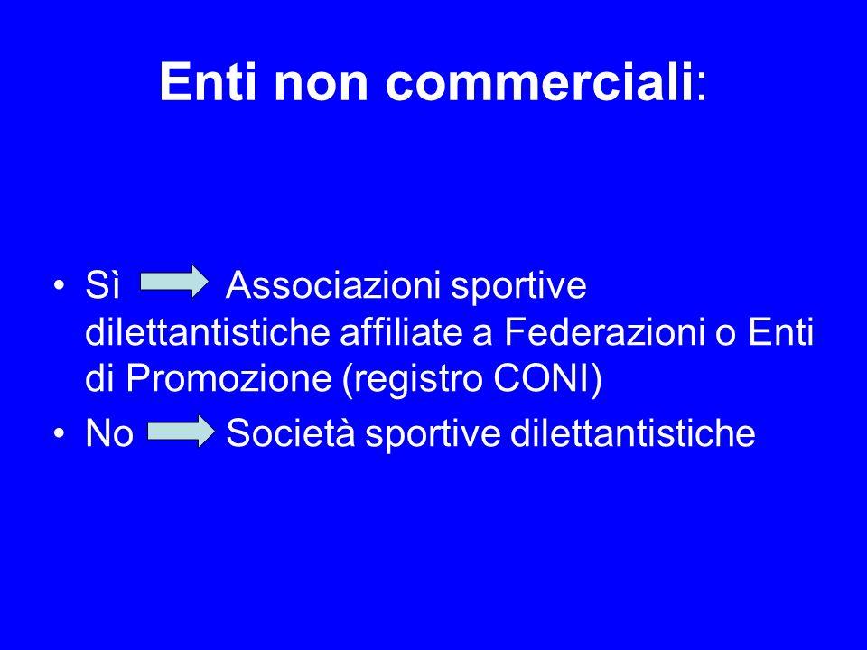 Enti non commerciali: Sì Associazioni sportive dilettantistiche affiliate a Federazioni o Enti di Promozione (registro CONI)