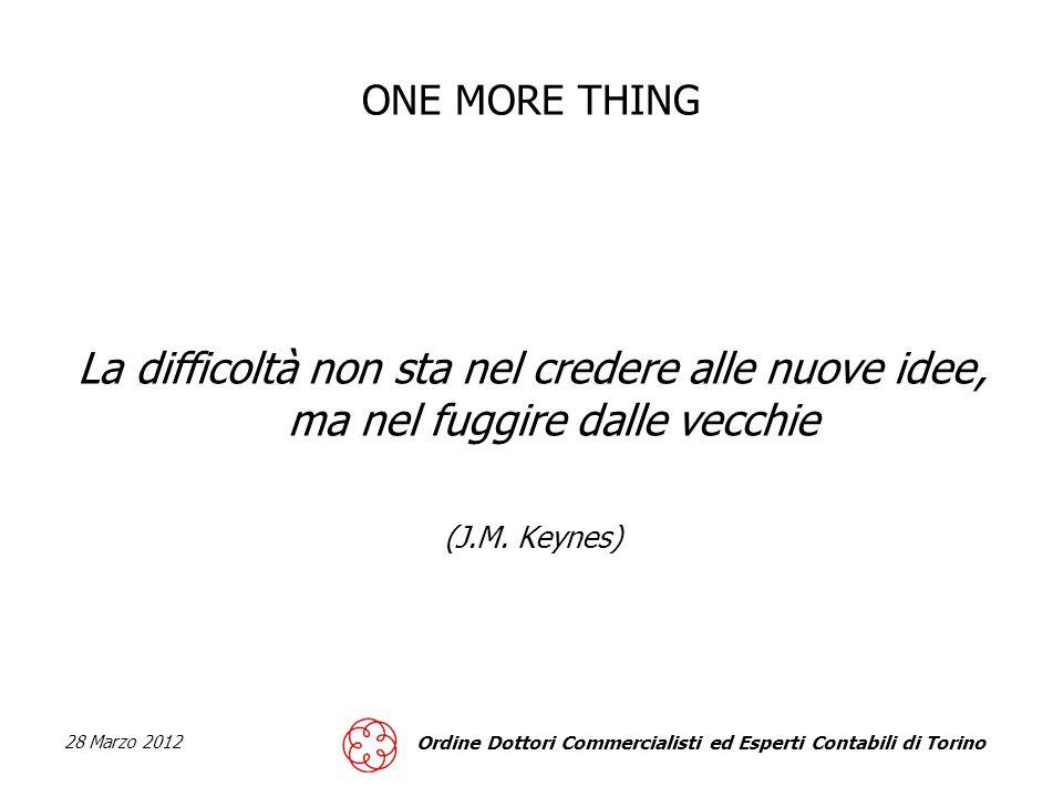 ONE MORE THING La difficoltà non sta nel credere alle nuove idee, ma nel fuggire dalle vecchie. (J.M. Keynes)