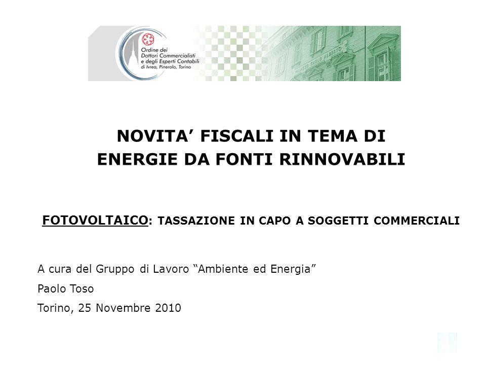 NOVITA' FISCALI IN TEMA DI ENERGIE DA FONTI RINNOVABILI FOTOVOLTAICO: TASSAZIONE IN CAPO A SOGGETTI COMMERCIALI